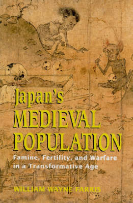 Japan's Medieval Population: Famine, Fertility, and Warfare in a Transformative Age (Hardback)