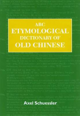 ABC Etymological Dictionary of Old Chinese - ABC Chinese Dictionary Series (Hardback)