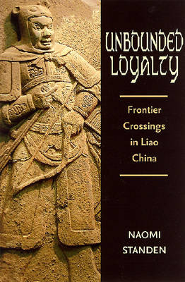 Unbounded Loyalty: Frontier Crossings in Liao China (Hardback)