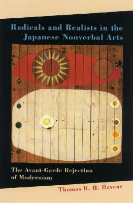 Radicals and Realists in the Japanese Nonverbal Arts: The Avant-garde Rejection of Modernism (Hardback)