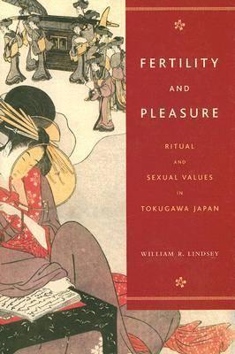Fertility and Pleasure: Ritual and Sexual Values in Tokugawa Japan (Hardback)