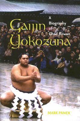 Gaijin Yokozuna: A Biography of Chad Rowan (Paperback)