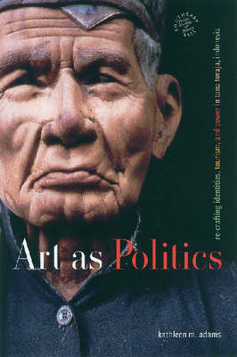 Art as Politics: Re-crafting Identities, Tourism, and Power in Tana Toraja, Indonesia - Southeast Asia: Politics, Meaning and Memory (Paperback)