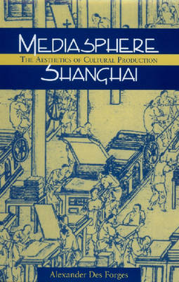 Mediasphere Shanghai: The Aesthetics of Cultural Production (Hardback)