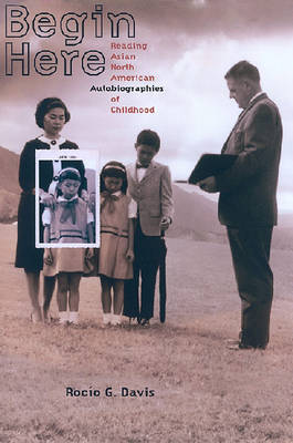 Begin Here: Reading Asian North American Autobiographies of Childhood (Hardback)