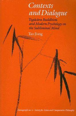 Contexts and Dialogue: Yogacara Buddhism and Modern Psychology on the Subliminal Mind - Society for Asian & comparative philosophy monograph (Paperback)