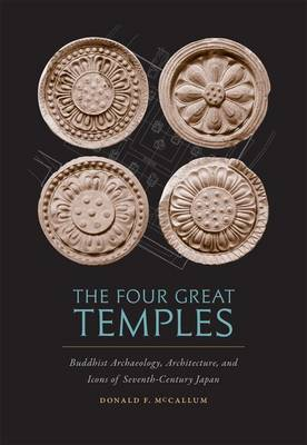 The Four Great Temples: Buddhist Art, Archaeology, and Icons of Seventh-century Japan (Hardback)