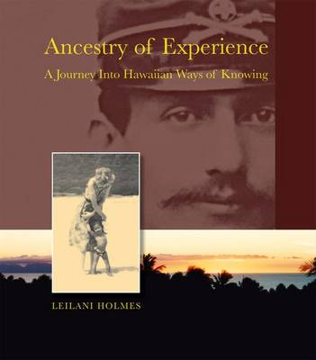 Ancestry of Experience: A Journey into Hawaiian Ways of Knowing (Hardback)