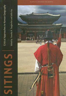 Sitings: Critical Approaches to Korean Geography - Hawaii Studies on Korea (Hardback)