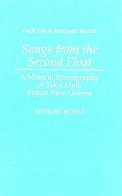 Songs from the Second Float: A Musical Ethnography of Taku Atoll, Papua New Guinea - Pacific Islands Monograph Series (Hardback)