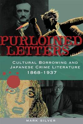 Purloined Letters: Cultural Borrowing and Japanese Crime Literature, 1868-1937 (Hardback)