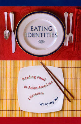 Eating Identities: Reading Food in Asian American Literature (Paperback)