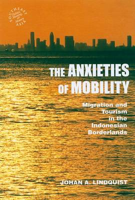 The Anxieties of Mobility: Migration and Tourism in the Indonesian Borderlands (Hardback)
