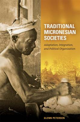 Traditional Micronesian Societies: Adaptation, Integration, and Political Organization in the Central Pacific (Hardback)