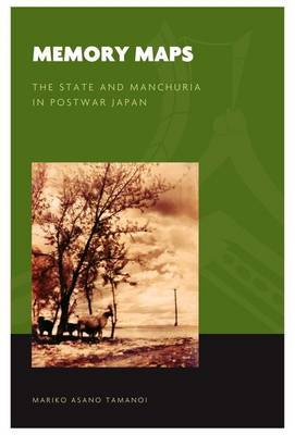Memory Maps: The State and Manchuria in Postwar Japan - World of East Asia (Hardback)