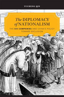 The Diplomacy of Nationalism: The Six Companies and China's Policy Toward Exclusion (Hardback)