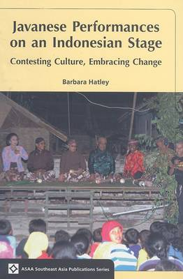 Javanese Performances on an Indonesian Stage: Celebrating Culture, Embracing Change - ASAA Southeast Asia Publications (Paperback)