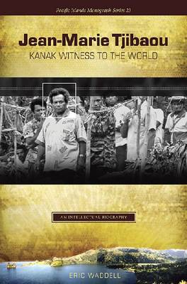 Jean-Marie Tjibaou, Kanak Witness to the World: An Intellectual Biography - Pacific Islands Monograph Series (Paperback)