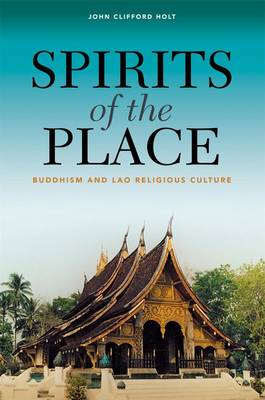 Spirits of the Place: Buddhism and Lao Religious Culture (Hardback)