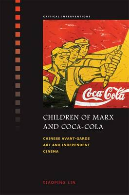 Children of Marx and Coca-Cola: Chinese Avant-garde Art and Independent Cinema (Hardback)