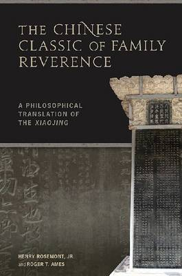 The Chinese Classic of Family Reverence: A Philosophical Translation of the Xiaojing (Paperback)