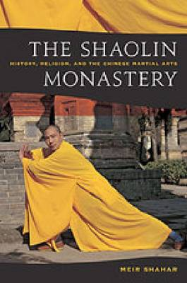 The Shaolin Monastery: History, Religion, and the Chinese Martial Arts (Paperback)
