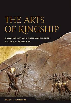 The Arts of Kingship: Hawaiian Art and National Culture of the Kalakaua Era (Paperback)