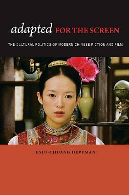 Adapted for the Screen: The Cultural Politics of Modern Chinese Fiction and Film (Paperback)
