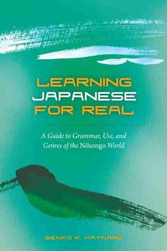 Learning Japanese for Real: A Guide to Grammar Use and Genres of the Nihongo World (Hardback)