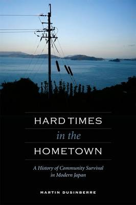 Hard Times in the Hometown: A History of Community Survival in Modern Japan (Hardback)