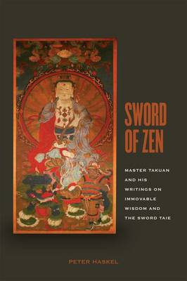 Sword of Zen: Master Takuan and His Writings on Immovable Wisdom and the Sword Tale (Hardback)