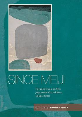 Since Meiji: Perspectives on the Japanese Visual Arts, 1868-2000 (Paperback)