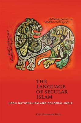 The Language of Secular Islam: Urdu Nationalism and Colonial Hyderabad (Hardback)