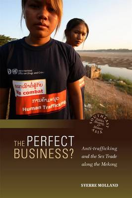 The Perfect Business?: Anti-Trafficking and the Sex Trade along the Mekong (Hardback)