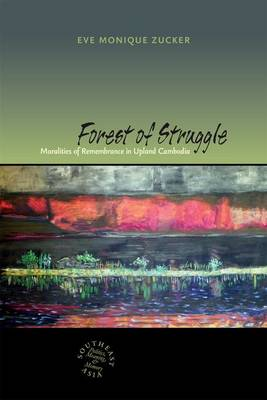Forest of Struggle: Moralities of Remembrance in Upland Cambodia (Hardback)