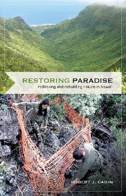 Restoring Paradise: Rethinking and Rebuilding Nature in Hawai'i - A Latitude 20 Book (Hardback)