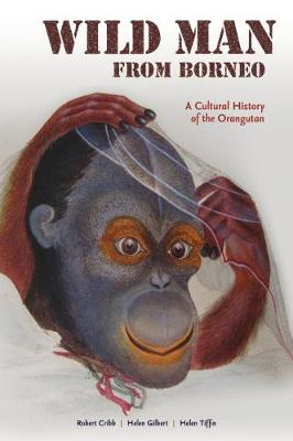 Wild Man from Borneo: A Cultural History of the Orangutan (Hardback)