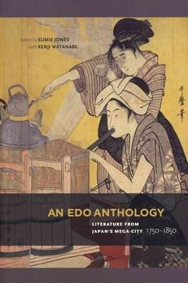 An Edo Anthology: Literature from Japan's Mega-city, 1750-1850 (Paperback)
