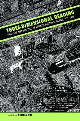 Three-Dimensional Reading: Stories of Time and Space in Japanese Modernist Fiction, 1911-1932 (Paperback)