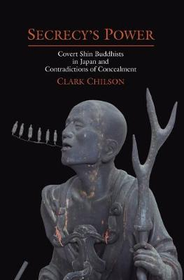 Secrecy's Power: Covert Shin Buddhists in Japan and Contraditions of Concealment - Nanzan Library of Asian Religion and Culture (Hardback)