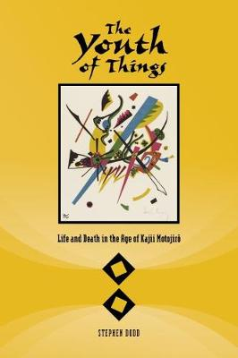 The Youth of Things: Life and Death in the Age of Kajii Motojiro (Hardback)