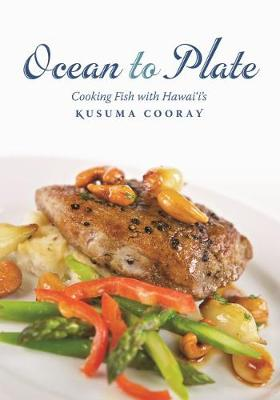 Ocean to Plate: Cooking Fish with Hawai'I's Kusuma Cooray - A Latitude 20 Book (Paperback)