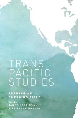 Transpacific Studies: Framing an Emerging Field - Intersections: Asian and Pacific American Transcultural Studies (Hardback)