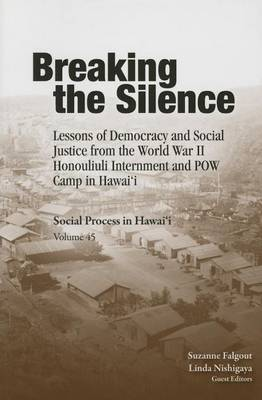 Breaking the Silence: Lessons of Democracy and Social Justice from the World War II Honouliuli Internment and POW Camp in Hawaii - Social Process in Hawai'I Monographs (Paperback)