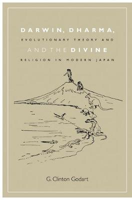 Darwin, Dharma, and the Divine: Evolutionary Theory and Religion in Modern Japan - Studies of the Weatherhead East Asian Institute, Columbia University (Hardback)