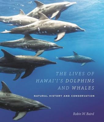 The Lives of Hawai`i's Dolphins and Whales: Natural History and Conservation (Paperback)
