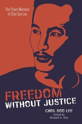 Freedom without Justice: The Prison Memoirs of Chol Soo Lee - Intersections: Asian and Pacific American Transcultural Studies (Paperback)