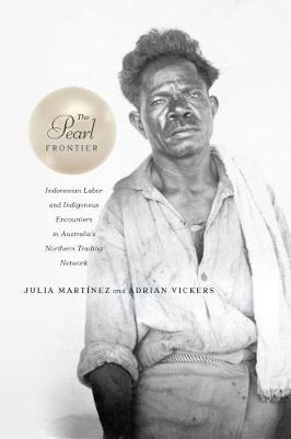 The Pearl Frontier: Indonesian Labor and Indigenous Encounters in Australia's Northern Trading Network (Paperback)