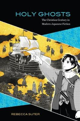 Holy Ghosts: The Christian Century in Modern Japanese Fiction (Paperback)