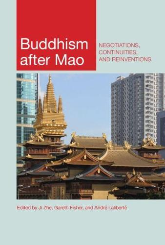 Buddhism after Mao: Negotiations, Continuities, and Reinventions (Hardback)